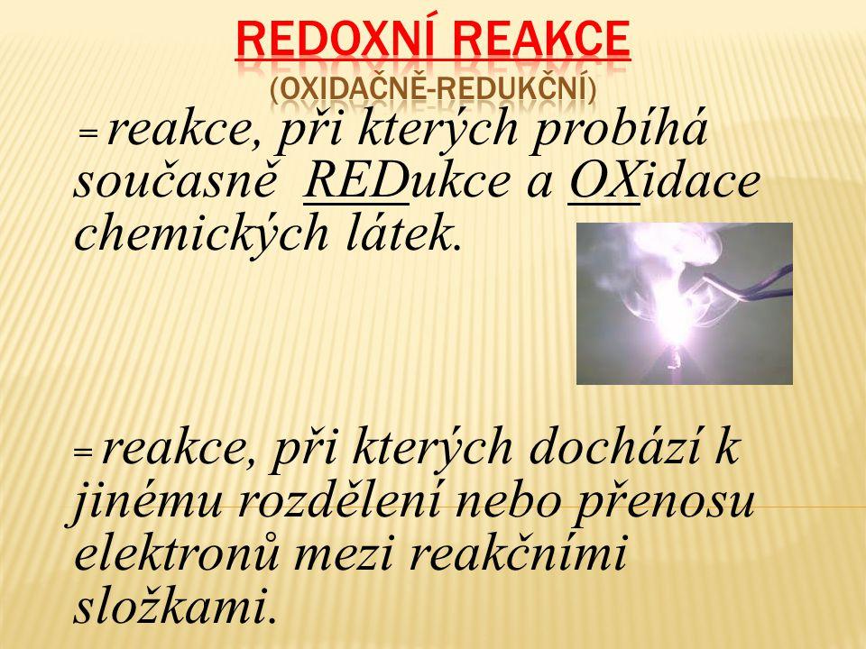 = reakce, při kterých probíhá současně REDukce a OXidace chemických látek. = reakce, při kterých dochází k jinému rozdělení nebo přenosu elektronů mez
