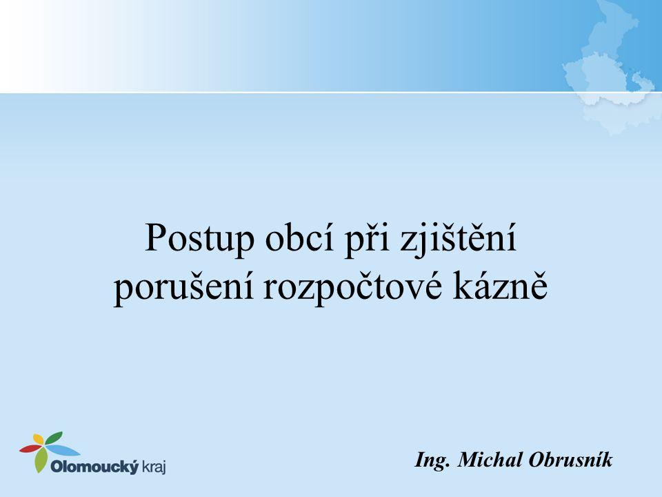 Postup obcí při zjištění porušení rozpočtové kázně Ing. Michal Obrusník