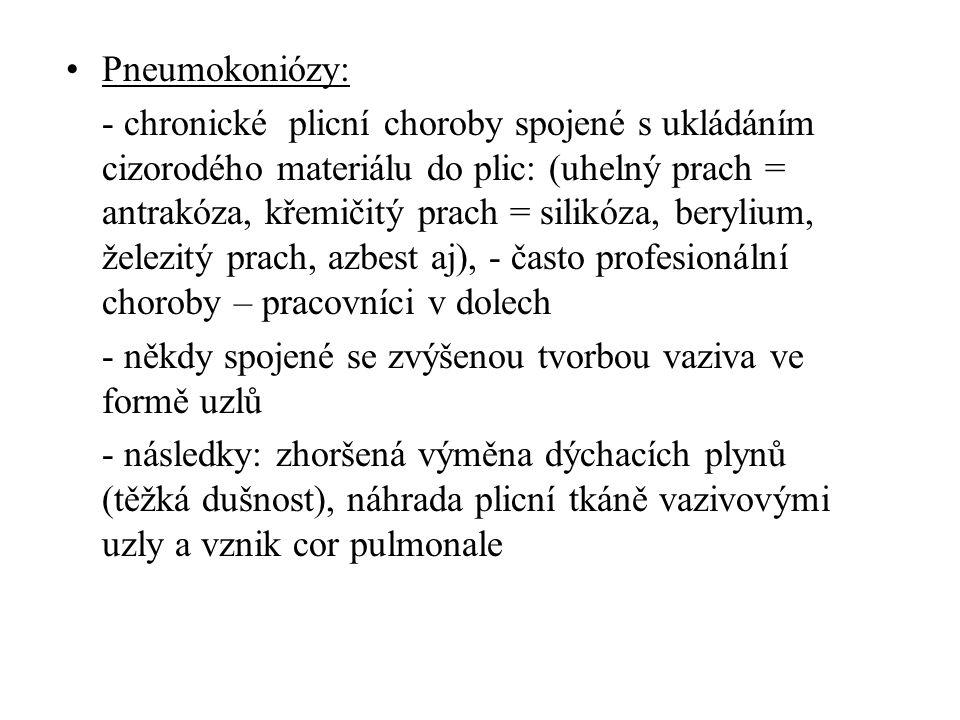 •Pneumokoniózy: - chronické plicní choroby spojené s ukládáním cizorodého materiálu do plic: (uhelný prach = antrakóza, křemičitý prach = silikóza, be