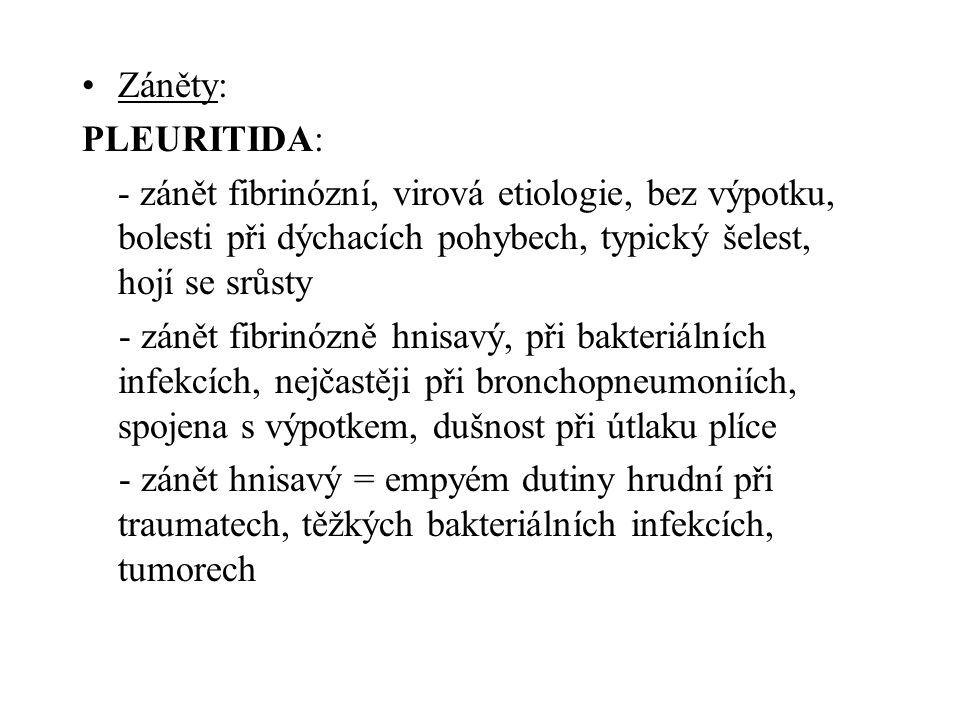 •Záněty: PLEURITIDA: - zánět fibrinózní, virová etiologie, bez výpotku, bolesti při dýchacích pohybech, typický šelest, hojí se srůsty - zánět fibrinó