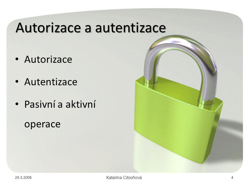 Autorizace a autentizace • Autorizace • Autentizace • Pasivní a aktivní operace 29.3.2008Katarína Citsoňová4