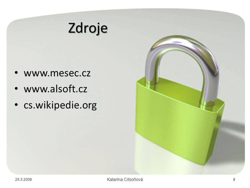 Zdroje • www.mesec.cz • www.alsoft.cz • cs.wikipedie.org 29.3.2008Katarína Citsoňová8