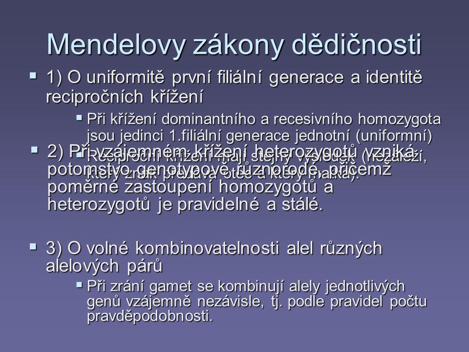 Mendelovy zákony dědičnosti  1) O uniformitě první filiální generace a identitě recipročních křížení  Při křížení dominantního a recesivního homozygota jsou jedinci 1.filiální generace jednotní (uniformní)  Reciproční křížení mají stejný výsledek (nezáleží, který znak předává otec a který matka).