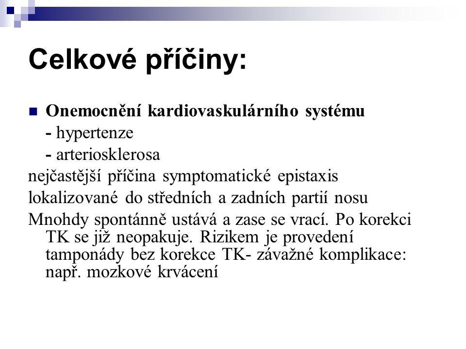 Celkové příčiny:  Onemocnění kardiovaskulárního systému - hypertenze - arteriosklerosa nejčastější příčina symptomatické epistaxis lokalizované do st