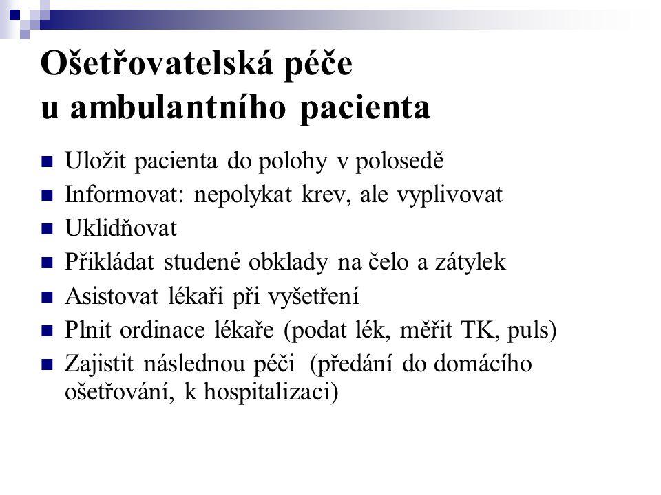 Ošetřovatelská péče u ambulantního pacienta  Uložit pacienta do polohy v polosedě  Informovat: nepolykat krev, ale vyplivovat  Uklidňovat  Přiklád