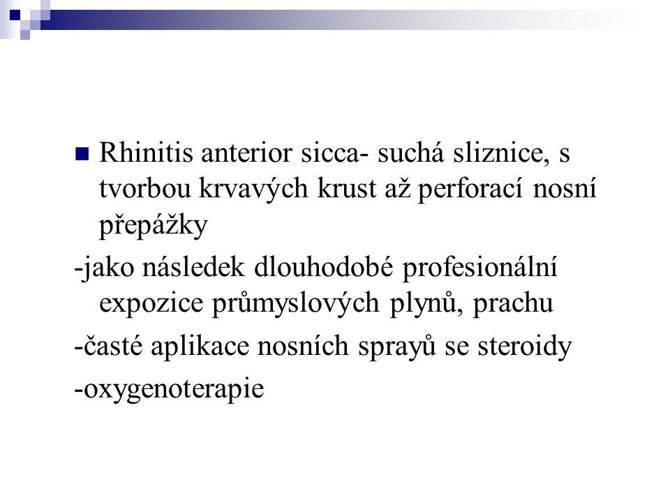  Rhinitis anterior sicca- suchá sliznice, s tvorbou krvavých krust až perforací nosní přepážky -jako následek dlouhodobé profesionální expozice průmy