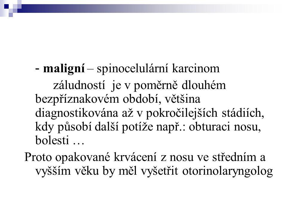 - maligní – spinocelulární karcinom záludností je v poměrně dlouhém bezpříznakovém období, většina diagnostikována až v pokročilejších stádiích, kdy p