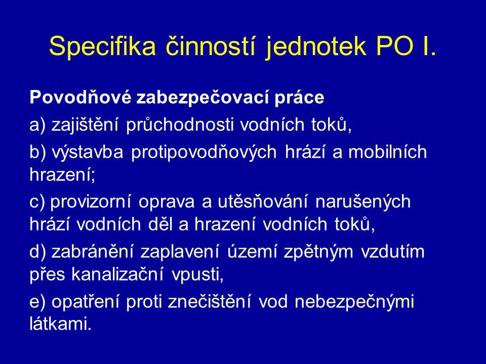 Specifika činností jednotek PO I. Povodňové zabezpečovací práce a) zajištění průchodnosti vodních toků, b) výstavba protipovodňových hrází a mobilních