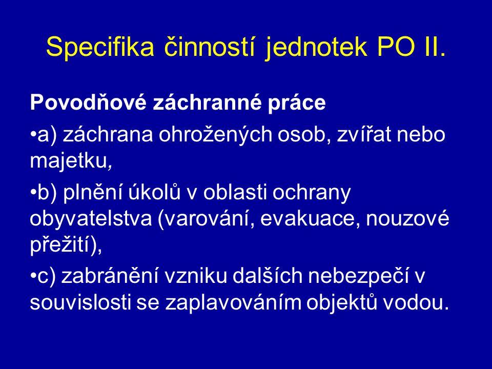 Specifika činností jednotek PO II. Povodňové záchranné práce •a) záchrana ohrožených osob, zvířat nebo majetku, •b) plnění úkolů v oblasti ochrany oby