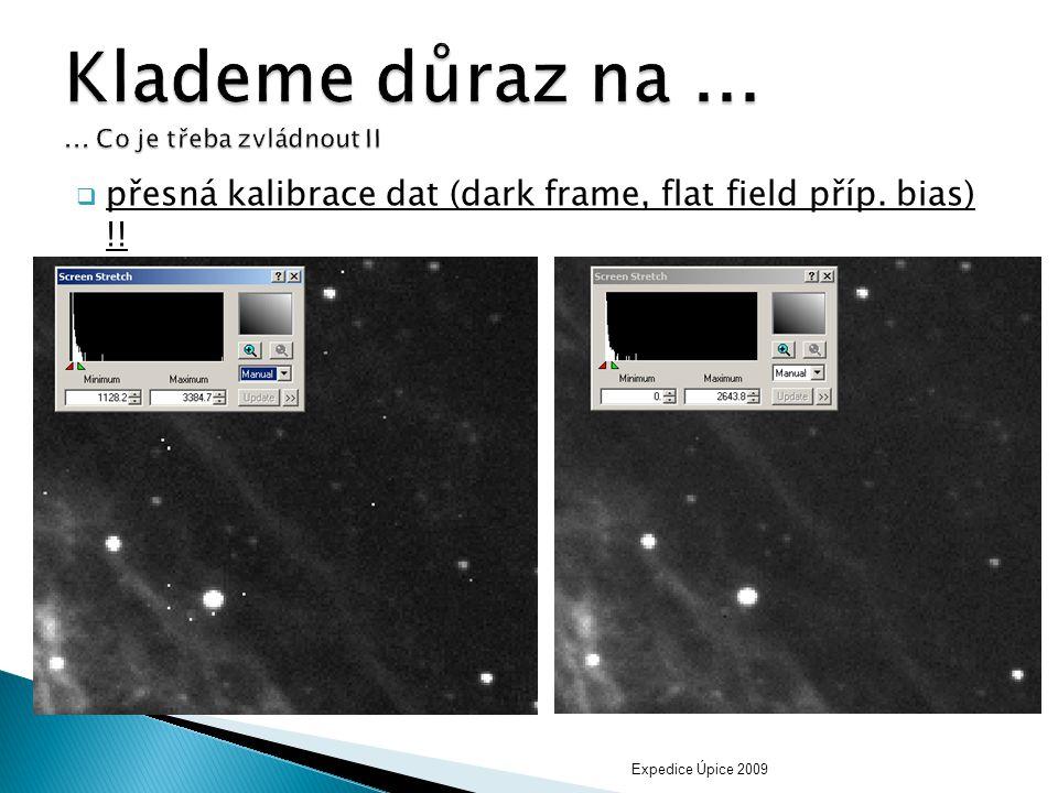  přesná kalibrace dat (dark frame, flat field příp. bias) !! Expedice Úpice 2009