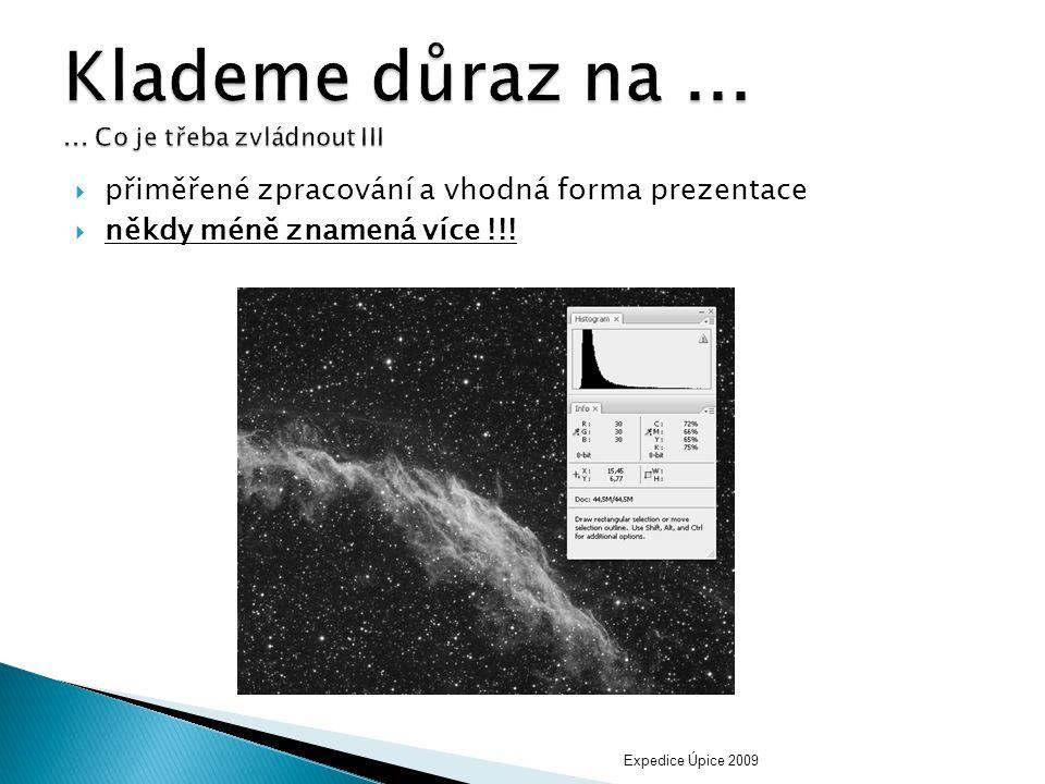  přiměřené zpracování a vhodná forma prezentace  někdy méně znamená více !!! Expedice Úpice 2009