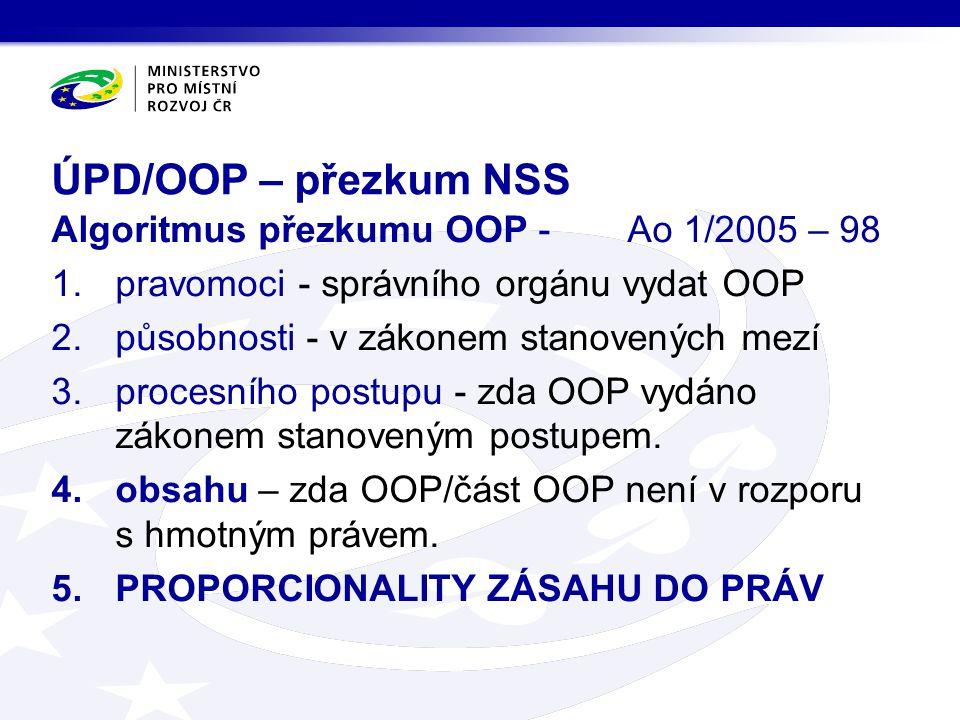 Algoritmus přezkumu OOP - Ao 1/2005 – 98 1.pravomoci - správního orgánu vydat OOP 2.působnosti - v zákonem stanovených mezí 3.procesního postupu - zda OOP vydáno zákonem stanoveným postupem.