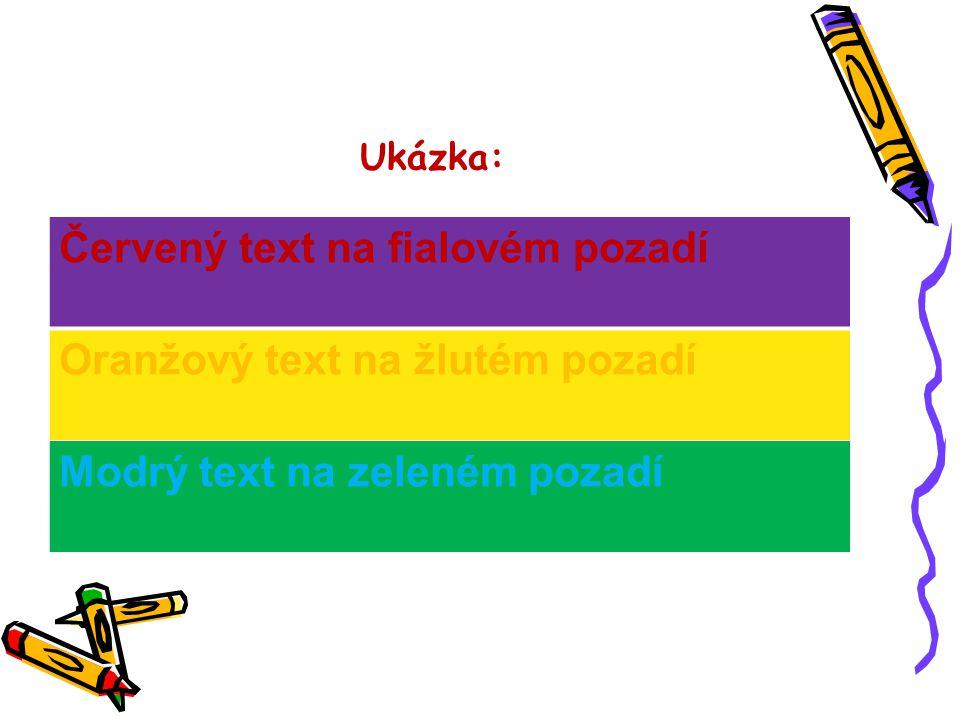 Ukázka: Červený text na fialovém pozadí Oranžový text na žlutém pozadí Modrý text na zeleném pozadí