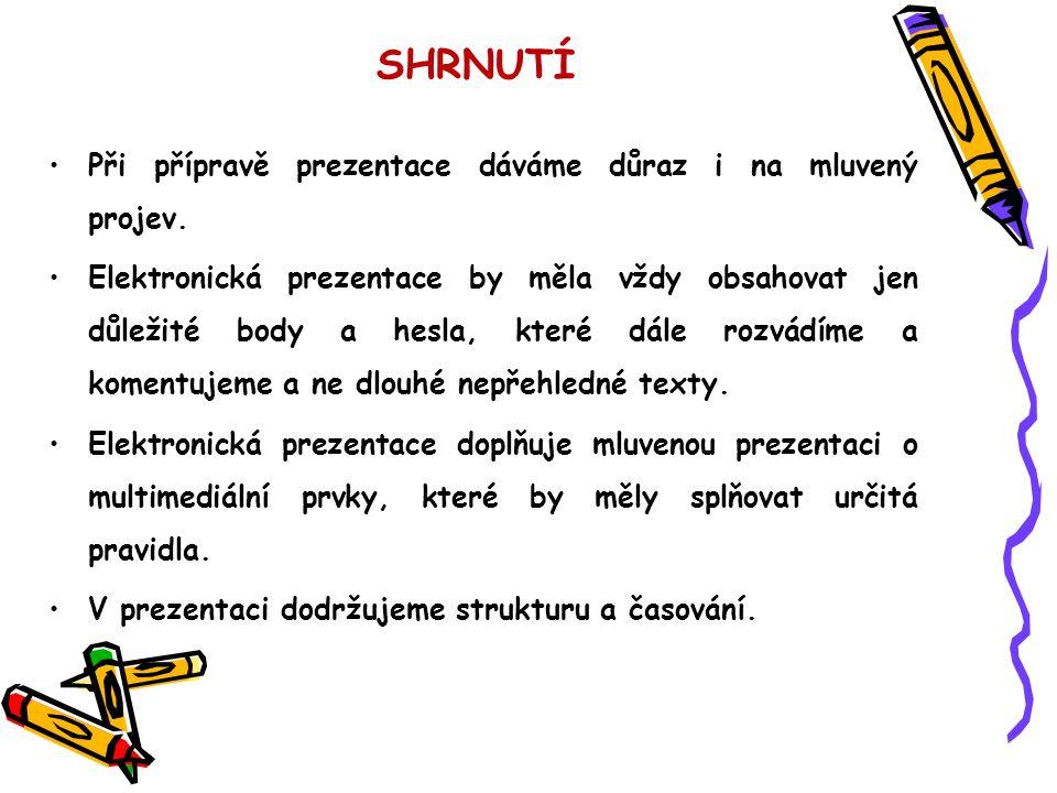 SHRNUTÍ •Při přípravě prezentace dáváme důraz i na mluvený projev.