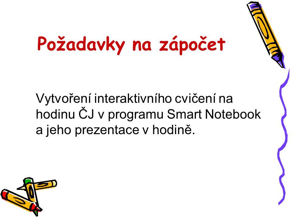 Požadavky na zápočet Vytvoření interaktivního cvičení na hodinu ČJ v programu Smart Notebook a jeho prezentace v hodině.