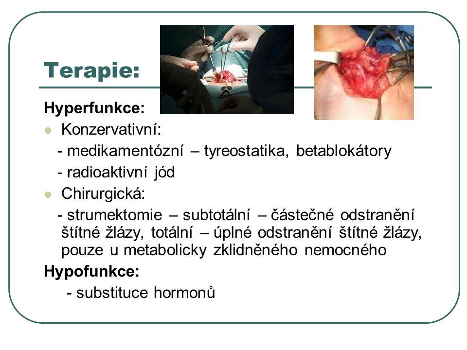 Terapie: Hyperfunkce:  Konzervativní: - medikamentózní – tyreostatika, betablokátory - radioaktivní jód  Chirurgická: - strumektomie – subtotální –