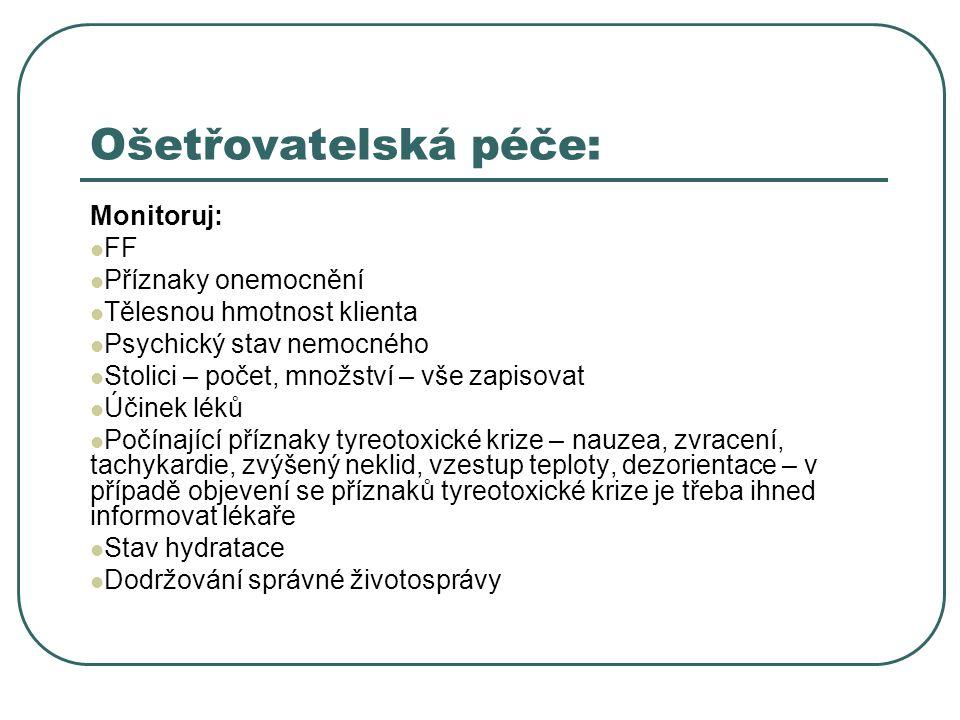 Ošetřovatelská péče: Monitoruj:  FF  Příznaky onemocnění  Tělesnou hmotnost klienta  Psychický stav nemocného  Stolici – počet, množství – vše za