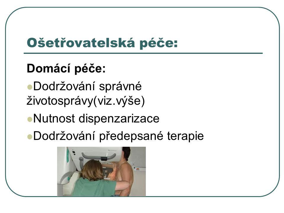 Ošetřovatelská péče: Domácí péče:  Dodržování správné životosprávy(viz.výše)  Nutnost dispenzarizace  Dodržování předepsané terapie