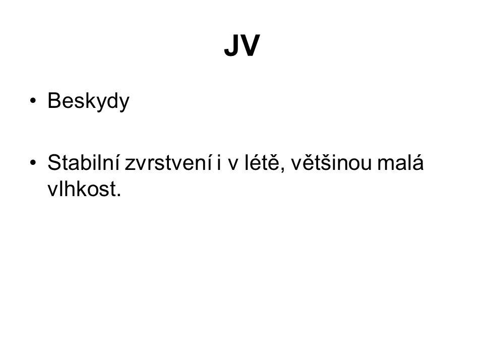 JV •Beskydy •Stabilní zvrstvení i v létě, většinou malá vlhkost.