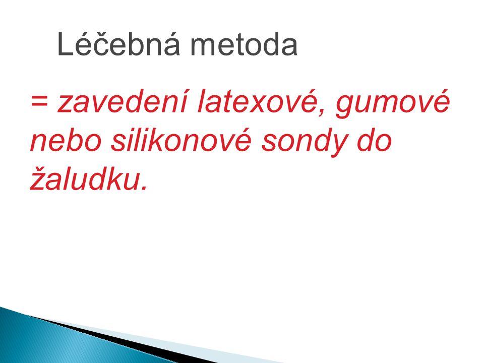 = zavedení latexové, gumové nebo silikonové sondy do žaludku. Léčebná metoda
