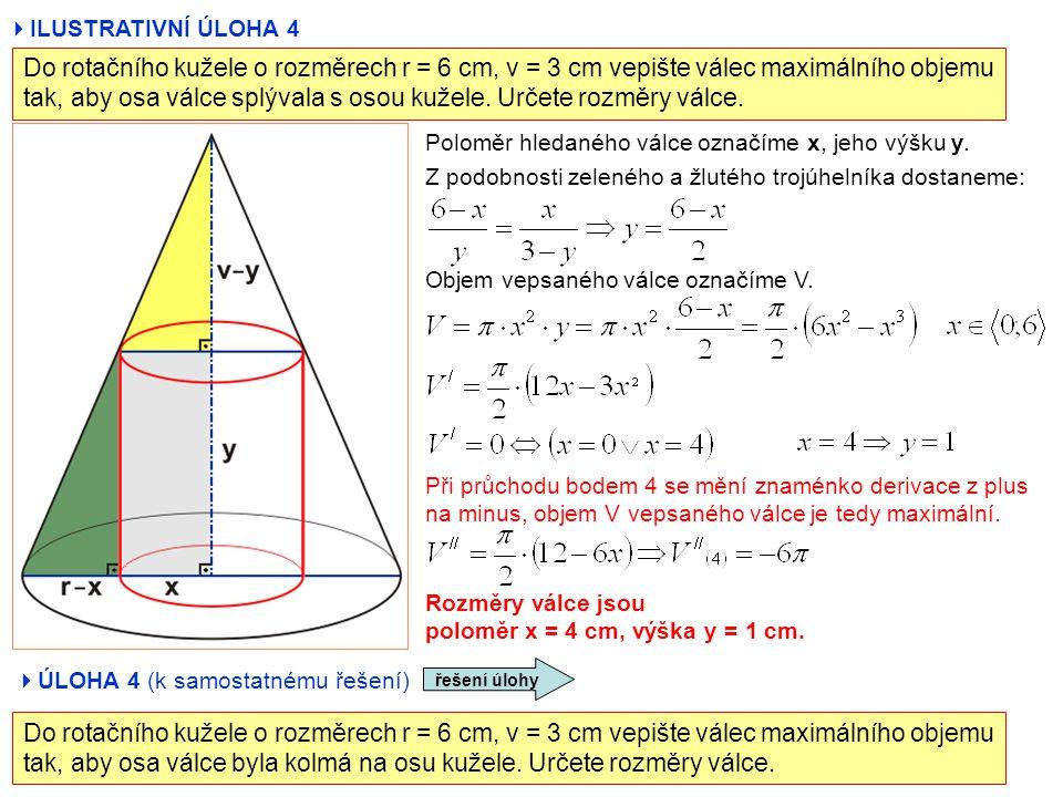  ILUSTRATIVNÍ ÚLOHA 4 Do rotačního kužele o rozměrech r = 6 cm, v = 3 cm vepište válec maximálního objemu tak, aby osa válce splývala s osou kužele.