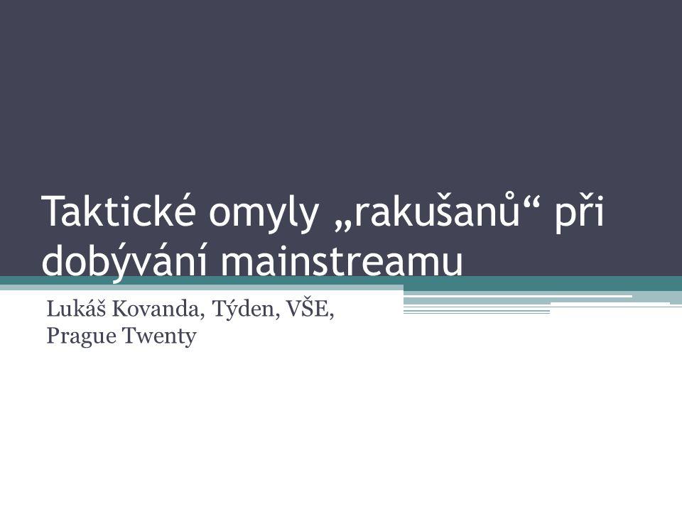 """Taktické omyly """"rakušanů při dobývání mainstreamu Lukáš Kovanda, Týden, VŠE, Prague Twenty"""