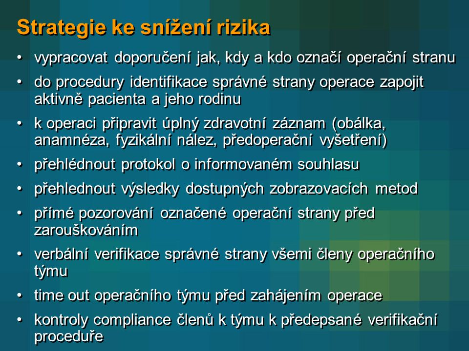 Strategie ke snížení rizika •vypracovat doporučení jak, kdy a kdo označí operační stranu •do procedury identifikace správné strany operace zapojit akt