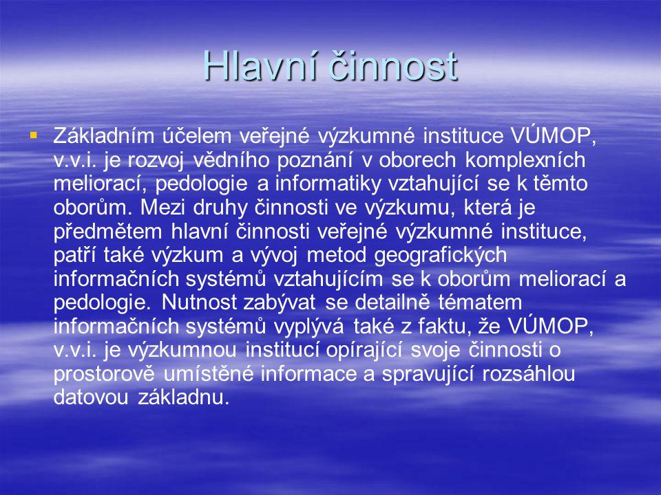 Hlavní činnost   Základním účelem veřejné výzkumné instituce VÚMOP, v.v.i. je rozvoj vědního poznání v oborech komplexních meliorací, pedologie a in