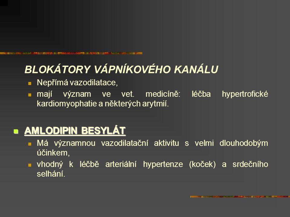 BLOKÁTORY VÁPNÍKOVÉHO KANÁLU  Nepřímá vazodilatace,  mají význam ve vet. medicíně: léčba hypertrofické kardiomyophatie a některých arytmií.  AMLODI