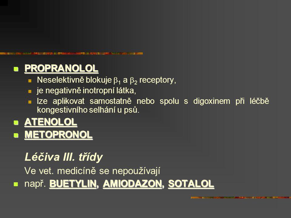  PROPRANOLOL  Neselektivně blokuje  1 a  2 receptory,  je negativně inotropní látka,  lze aplikovat samostatně nebo spolu s digoxinem při léčbě
