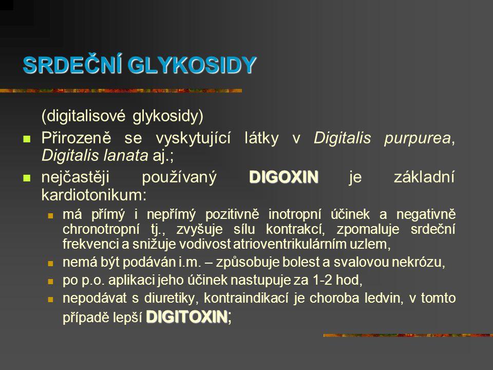 SRDEČNÍ GLYKOSIDY (digitalisové glykosidy)  Přirozeně se vyskytující látky v Digitalis purpurea, Digitalis lanata aj.; DIGOXIN  nejčastěji používaný