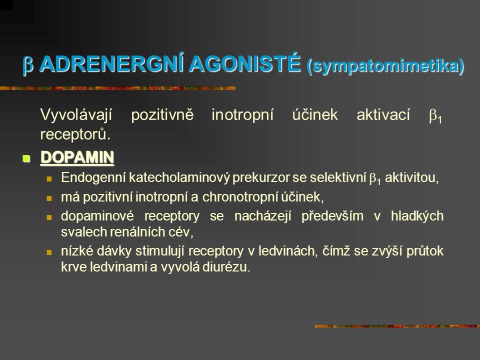  ADRENERGNÍ AGONISTÉ (sympatomimetika) Vyvolávají pozitivně inotropní účinek aktivací  1 receptorů.  DOPAMIN  Endogenní katecholaminový prekurzor