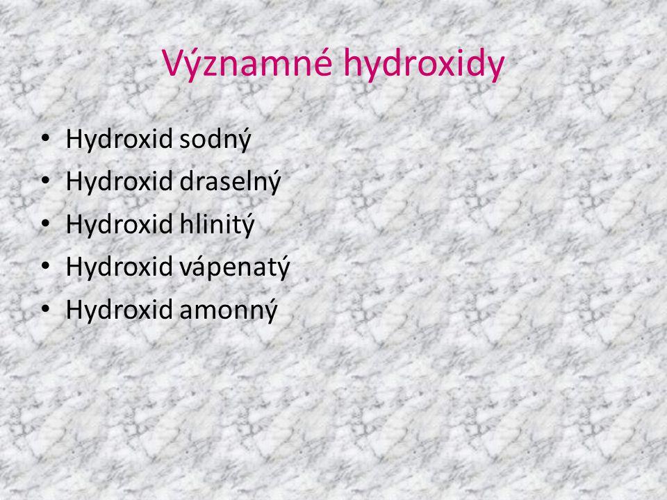 Významné hydroxidy • Hydroxid sodný • Hydroxid draselný • Hydroxid hlinitý • Hydroxid vápenatý • Hydroxid amonný
