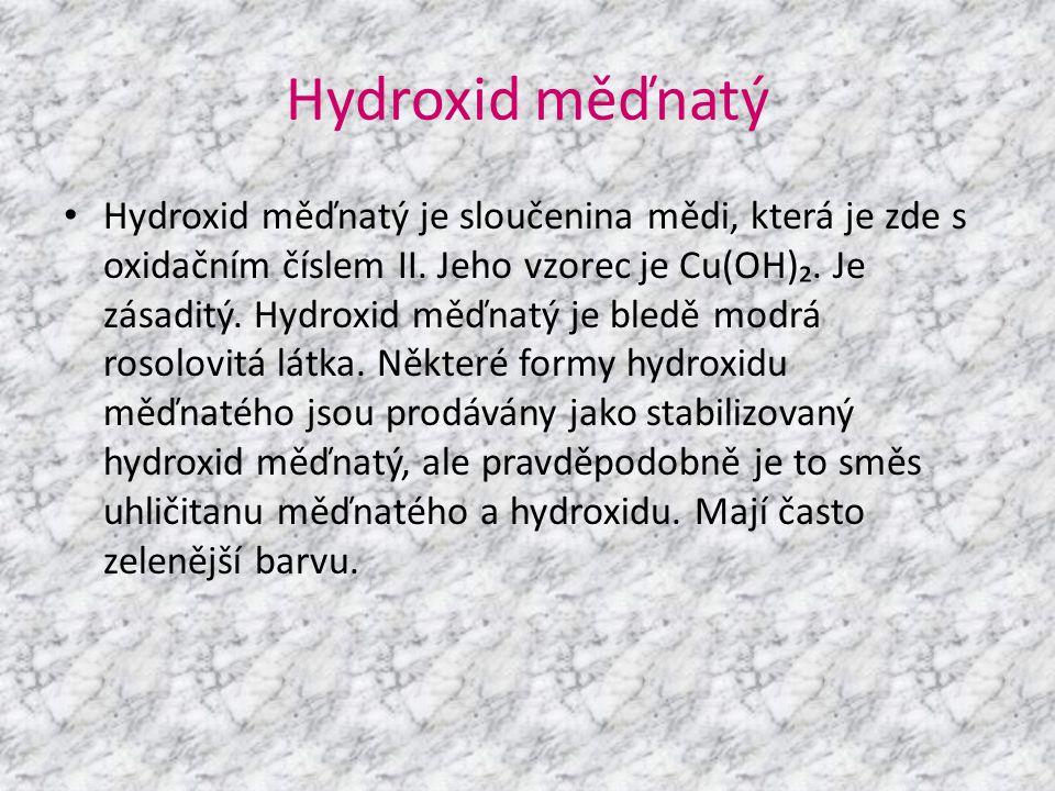 Hydroxid měďnatý • Hydroxid měďnatý je sloučenina mědi, která je zde s oxidačním číslem II. Jeho vzorec je Cu(OH)₂. Je zásaditý. Hydroxid měďnatý je b