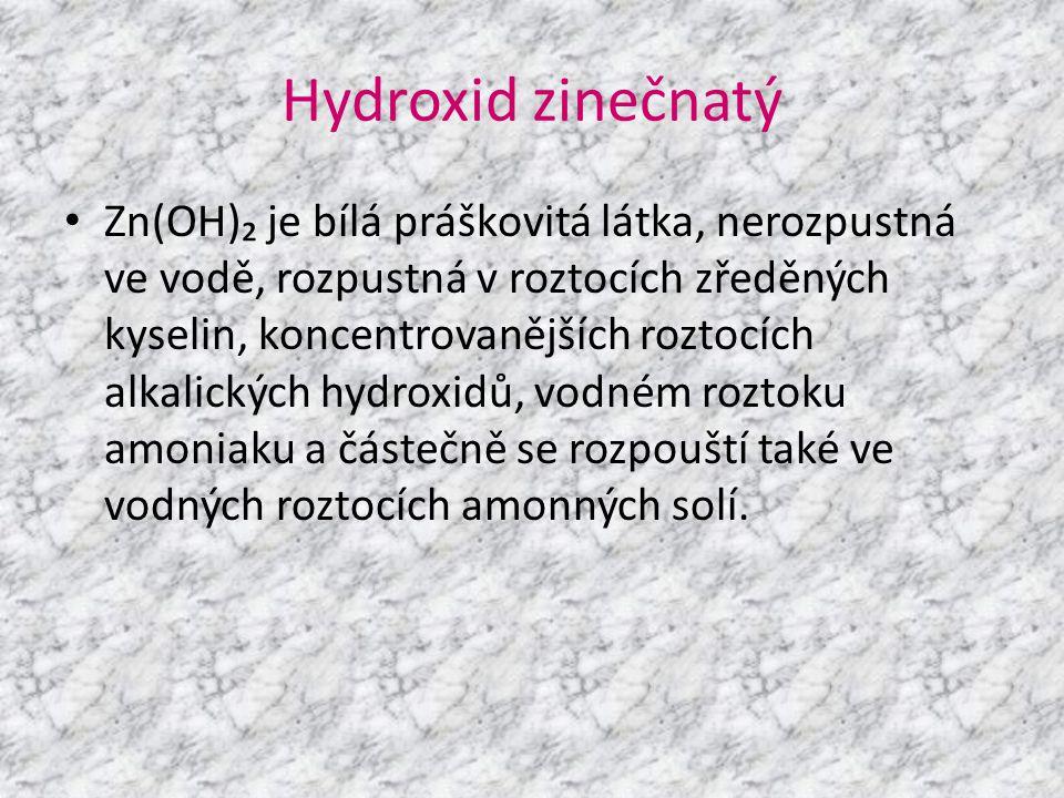 Hydroxid zinečnatý • Zn(OH)₂ je bílá práškovitá látka, nerozpustná ve vodě, rozpustná v roztocích zředěných kyselin, koncentrovanějších roztocích alka