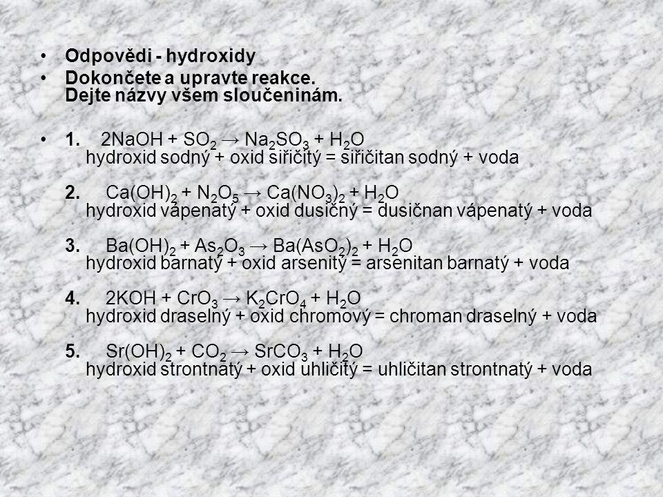 •Odpovědi - hydroxidy •Dokončete a upravte reakce. Dejte názvy všem sloučeninám. •1. 2NaOH + SO 2 → Na 2 SO 3 + H 2 O hydroxid sodný + oxid siřičitý =