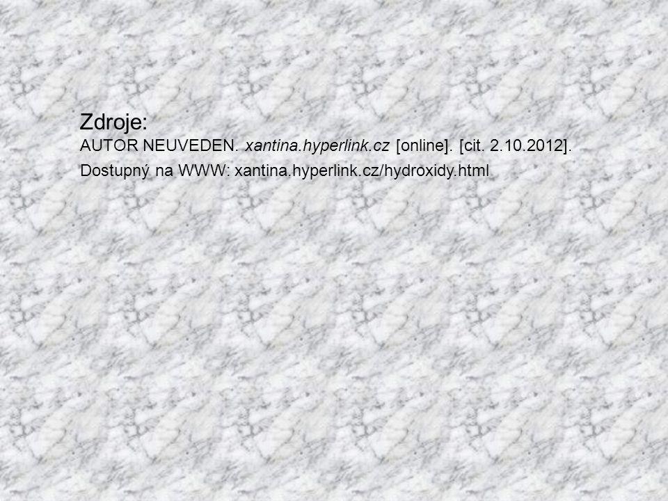 Zdroje: AUTOR NEUVEDEN. xantina.hyperlink.cz [online]. [cit. 2.10.2012]. Dostupný na WWW: xantina.hyperlink.cz/hydroxidy.html