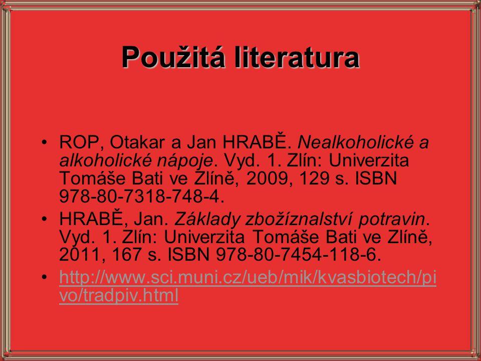 Použitá literatura •ROP, Otakar a Jan HRABĚ. Nealkoholické a alkoholické nápoje. Vyd. 1. Zlín: Univerzita Tomáše Bati ve Zlíně, 2009, 129 s. ISBN 978-