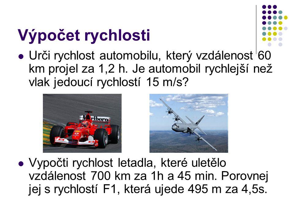 Výpočet rychlosti UUrči rychlost automobilu, který vzdálenost 60 km projel za 1,2 h. Je automobil rychlejší než vlak jedoucí rychlostí 15 m/s? VVy