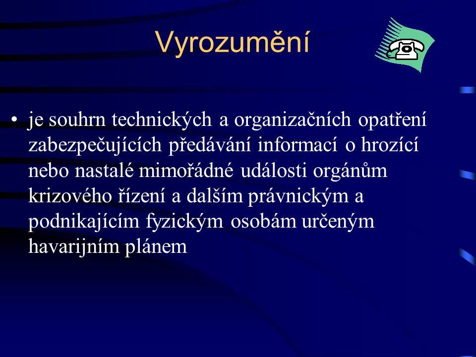 Vyrozumění •je souhrn technických a organizačních opatření zabezpečujících předávání informací o hrozící nebo nastalé mimořádné události orgánům krizo