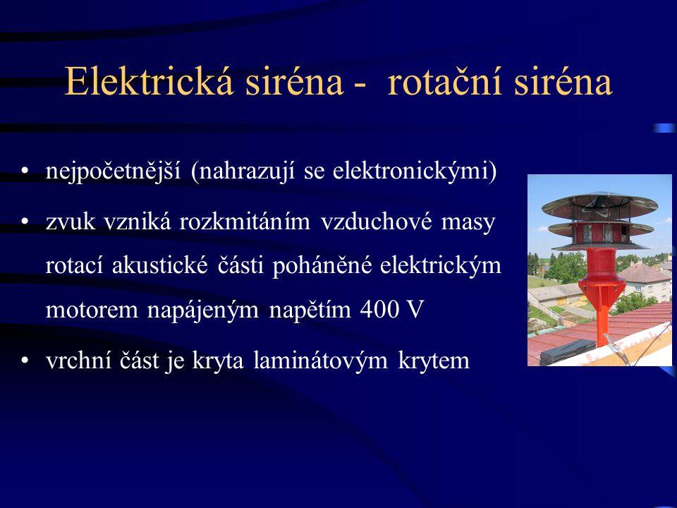Elektrická siréna - rotační siréna •nejpočetnější (nahrazují se elektronickými) •zvuk vzniká rozkmitáním vzduchové masy rotací akustické části poháněn