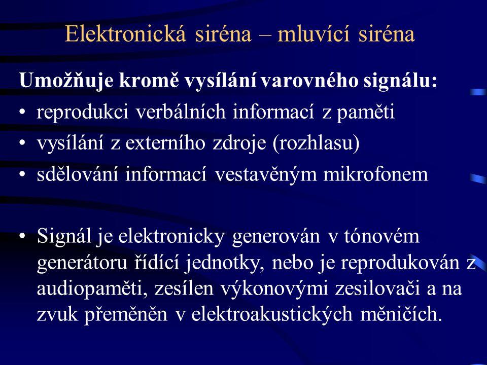 Elektronická siréna – mluvící siréna Umožňuje kromě vysílání varovného signálu: •reprodukci verbálních informací z paměti •vysílání z externího zdroje