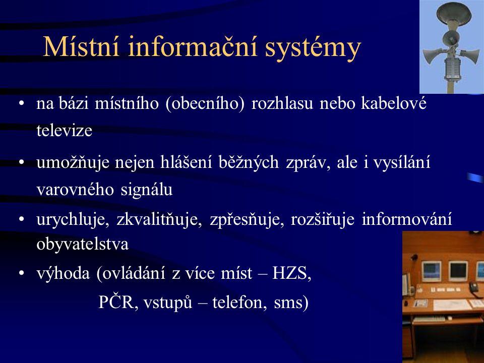 Místní informační systémy •na bázi místního (obecního) rozhlasu nebo kabelové televize •umožňuje nejen hlášení běžných zpráv, ale i vysílání varovného