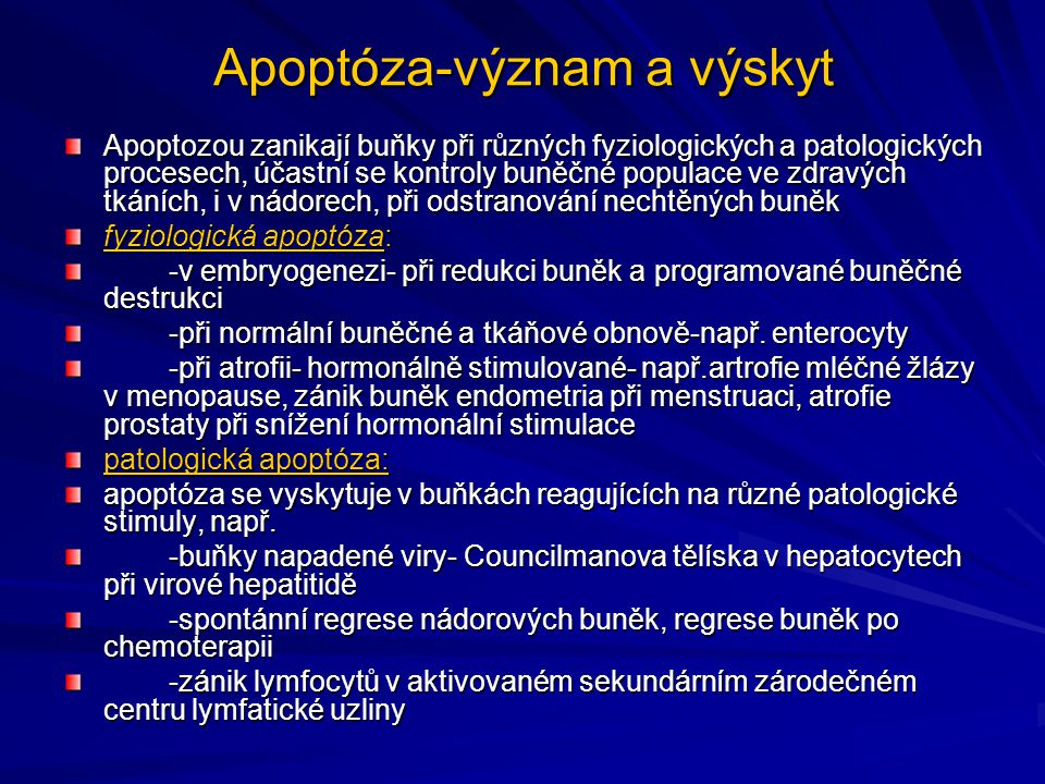 Apoptóza-význam a výskyt Apoptozou zanikají buňky při různých fyziologických a patologických procesech, účastní se kontroly buněčné populace ve zdravý