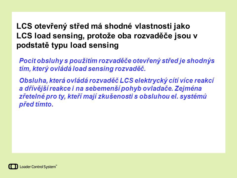 LCS otevřený střed má shodné vlastnosti jako LCS load sensing, protože oba rozvaděče jsou v podstatě typu load sensing Pocit obsluhy s použitím rozvad