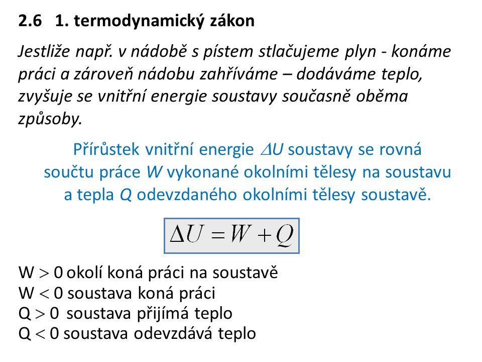 2.6 1. termodynamický zákon Jestliže např. v nádobě s pístem stlačujeme plyn - konáme práci a zároveň nádobu zahříváme – dodáváme teplo, zvyšuje se vn