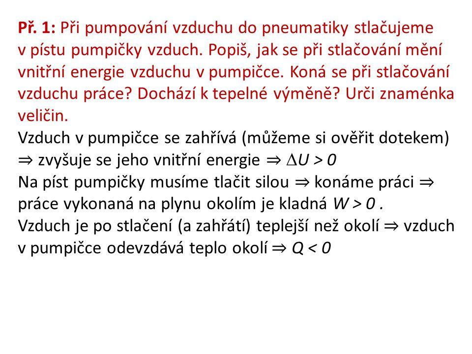 Př. 1: Při pumpování vzduchu do pneumatiky stlačujeme v pístu pumpičky vzduch. Popiš, jak se při stlačování mění vnitřní energie vzduchu v pumpičce. K