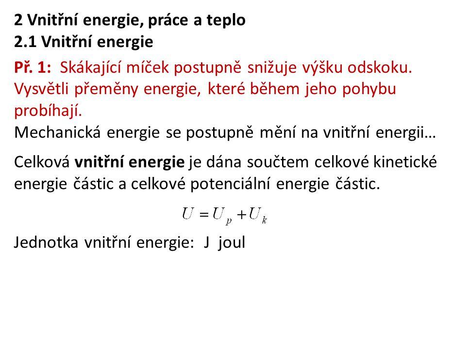 2 Vnitřní energie, práce a teplo 2.1 Vnitřní energie Př. 1: Skákající míček postupně snižuje výšku odskoku. Vysvětli přeměny energie, které během jeho