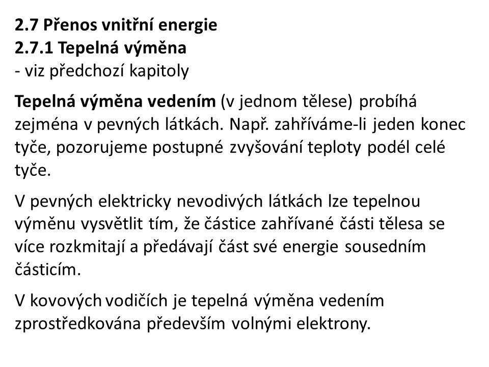 2.7 Přenos vnitřní energie 2.7.1 Tepelná výměna - viz předchozí kapitoly Tepelná výměna vedením (v jednom tělese) probíhá zejména v pevných látkách. N