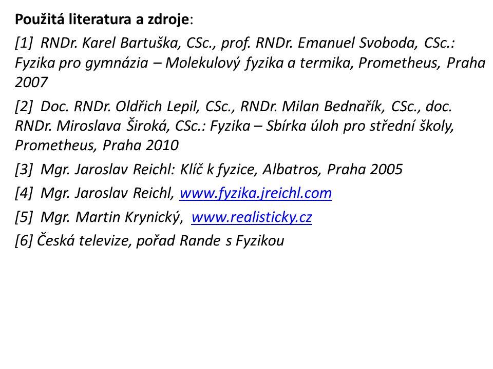 Použitá literatura a zdroje: [1] RNDr. Karel Bartuška, CSc., prof. RNDr. Emanuel Svoboda, CSc.: Fyzika pro gymnázia – Molekulový fyzika a termika, Pro